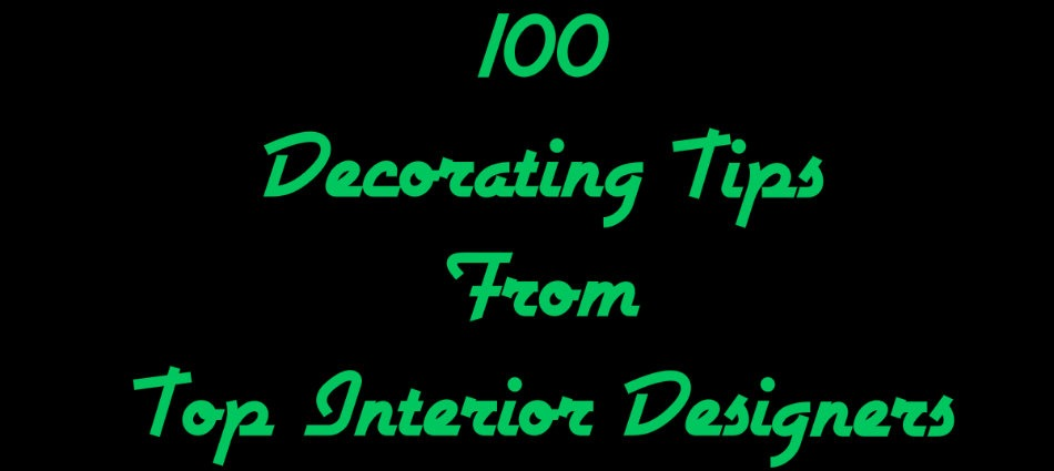 100 Decorating Tips From Best Interior Designers 1/10 title