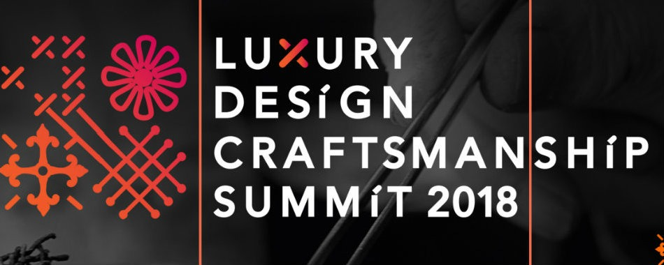 Introducing The Luxury Design & Craftsmanship Summit 2018 (3) Craftsmanship Summit 2018 Introducing The Luxury Design & Craftsmanship Summit 2018 Introducing The Luxury Design Craftsmanship Summit 2018